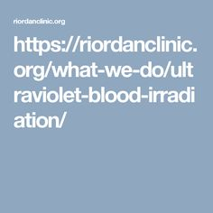 https://riordanclinic.org/what-we-do/ultraviolet-blood-irradiation/