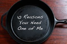 Ten reasons to add a cast iron skillet into your kitchen arsenal.