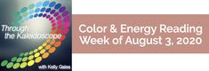 Weekly Color & Energy Reading for August 3, 2020 - Through the Kaleidoscope with Kelly Galea