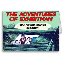 The Adventure Of ExhibitMan - Greeting Card http://www.zazzle.com/the_adventure_of_exhibitman_greeting_card-137824583453082509 #cards #humor #museums #exhibitions