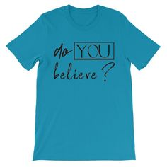 DO YOU BELIEVE QUOTED (MANY COLORS) Unisex short sleeve t-shirt (SUPER SOFT)
