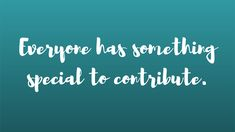 Everyone has something special to contribute! Career Quotes, Something Special, Workplace, Blog, Posts, Messages, Blogging