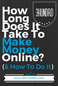 How Long Does It Take To Make Money Online? (& How To Do It) - 3HUNDRD