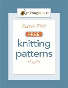 Download All Patterns From Knitting Daily TV Series 700 - Knitting Daily