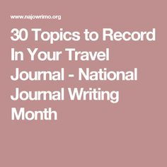 30 Topics to Record In Your Travel Journal - National Journal Writing Month