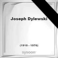 Joseph Dylewski (1910 - 1976), died at age 65 years: In Memory of Joseph Dylewski. Personal Death… #people #news #funeral #cemetery #death