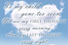 This is so true!!  I still wait for you to walk in the door every nigh and walkout in the morning. God I miss you son!