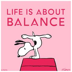 Life is a balancing act. Source by naneundlo Die Peanuts, Charlie Brown And Snoopy, Peanuts Snoopy, Snoopy Images, Snoopy Pictures, Peanuts Quotes, Snoopy Quotes, Snoopy Love, Snoopy And Woodstock