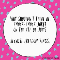 Why shouldn-t there be knock-knock jokes on the of July? Punny Puns, Puns Jokes, Corny Jokes, Stupid Jokes, Bad Dad Jokes, Jokes For Kids, Kid Friendly Jokes, Funny Calendars, Freedom Rings