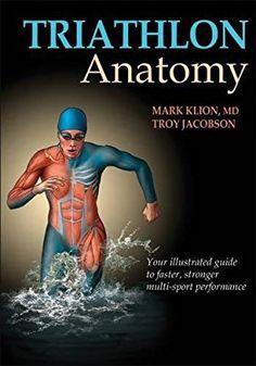 Triathlon Anatomy: Mark Klion, Troy Jacobson: 9781450421386: Amazon.com: Books