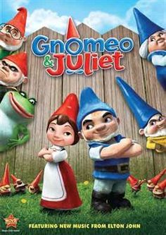 Gnomeo and Juliet - such a cute movie!  Really gets you in the Gnome spirit!