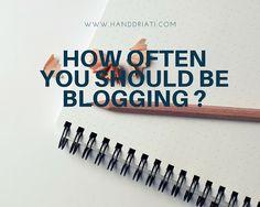 So, How Often You Should be Blogging? This is the answers! #blogging #bloggingtips #updateblog #bloggers #tipsblogging #blogging101