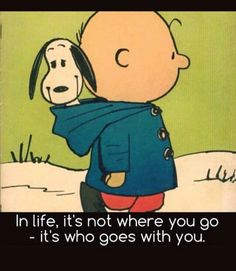 Who goes with you!