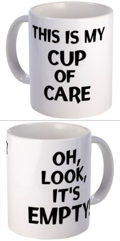 This is my cup of care. Oh, look, it's empty! Funny mug :D