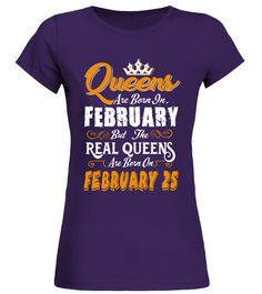 Real Queens are born on February 25  niece#tshirt#tee#gift#holiday#art#design#designer#tshirtformen#tshirtforwomen#besttshirt#funnytshirt#age#name#october#november#december#happy#grandparent#blackFriday#family#thanksgiving#birthday#image#photo#ideas#sweetshirt#bestfriend#nurse#winter#america#american#lovely#unisex#sexy#veteran#cooldesign#mug#mugs#awesome#holiday#season#cuteshirt