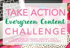 Join theTake Action Evergreen Content Challengetoday and stress no more about creating content for your site.