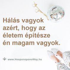 Hálát adok a mai napért. Hála az elmúlt év minden tanításáért, hála az új év minden lehetőségéért. A legkönnyebb út az, amin haladok. Hálás vagyok azért, hogy az életem építésze én magam vagyok. Köszönöm. Szeretlek ❤ ⚜ Ho'oponoponoWay Magyarország Daily Quotes, Decor, Daily Qoutes, Decoration, Quote Of The Day, Decorating, Deco
