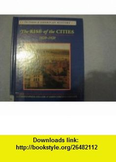 The Rise of the Cities 1820-1920 (The Drama of American History) (9780761410515) Christopher Collier, James Lincoln Collier , ISBN-10: 0761410511  , ISBN-13: 978-0761410515 ,  , tutorials , pdf , ebook , torrent , downloads , rapidshare , filesonic , hotfile , megaupload , fileserve