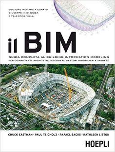 Amazon.it: Il BIM. Guida completa al Building Information Modeling per committenti, architetti, ingegneri, gestori immobiliari e imprese - G. M. Di Giuda, V. Villa - Libri