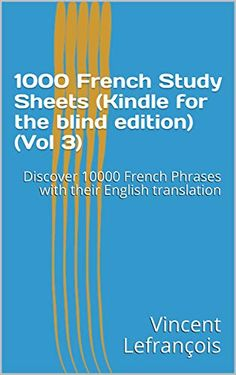 1000 French Study Sheets (Kindle for the blind edition) (Vol Discover 10000 French Phrases with their English translation