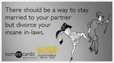 Funny Monster In-Laws Ecard: There should be a way to stay married to your partner but divorce your insane in-laws.
