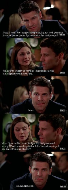Don't worry Booth, I figured out a long time ago how stupid you are