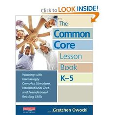 The Common Core Lesson Book, K-5: Working with Increasingly Complex Literature, Informational Text, and Foundational Reading Skills: Gretche...