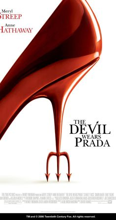 The Devil Wears Prada (2006). Love. This. Movie. Meryl Streep's character is my all-time fave! (she's one of my fave actresses ever.) She's a real bitch and I SOOO LOVE IT!