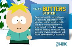 i wanted to be Kyle but I got Butters...my bff said i was Butters the other day too..nooooooo lol