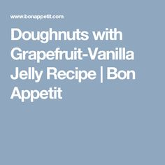 Doughnuts with Grapefruit-Vanilla Jelly Recipe | Bon Appetit