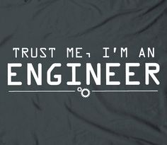 Trust me Im an engineer humor funny geek nerdy by TheShirtDudes, $14.98 (etsy). I should get one of these for my husband.