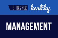 Top 5 tips for healthy management #work #leadership