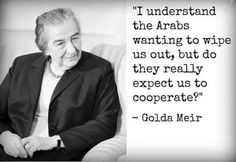 Prior pinner said: A classic quote from Golda Meir…unfortunately we seem to be cooperating more and more in recent years Posted on by Eliyokim Cohen. Great Quotes, Me Quotes, Funny Quotes, Golda Meir, Classic Quotes, Jewish History, Wise Words, How To Memorize Things, Wisdom