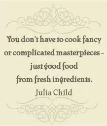 "Food quote - ""You don't have to cook fancy or complicated masterpieces - just good food from fresh ingredients"" - Julia Child Chef Quotes, Foodie Quotes, Cooking Quotes, Cooking Tips, Cooking Humor, Cooking Chef, Cooking Gadgets, Cooking Videos, Cooking Utensils"