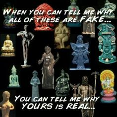 Atheism, Religion, God is Imaginary. When you can tell me why all of these are fake... you can tell me why YOURS is real...