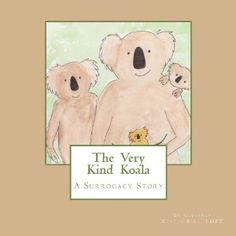 Great book for the children --- Amazon.com: The Very Kind Koala: A Surrogacy Story for Children (9781482621525): Kimberly Kluger-Bell: Books
