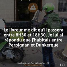 Le livreur me dit qu'il passera entre 8H30 et 18H30. Je lui ai répondu que j'habitais entre Perpignan et Dunkerque | Saviez Vous Que?