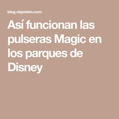 Así funcionan las pulseras Magic en los parques de Disney Disney, Parks, Trips, Bangle Bracelets
