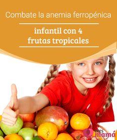 Combate la anemia ferropénica infantil con 4 frutas tropicales  La anemia por falta de hierro en los niños o, anemia ferropénica infantil, como también se le denomina, es aquel padecimiento que se caracteriza por la disminución de la hemoglobina en sangre provocada por la falta de hierro. #Niños #Anemia #Padres