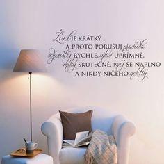 Život je krátký na to, aby ... Design, Loga, Home Decor, Baby Ideas, Home Decoration, Decoration Home, Room Decor, Interior Decorating