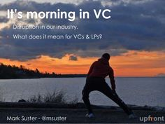 Why It's Morning in Venture Capital by Mark Suster via slideshare