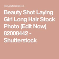 Beauty Shot Laying Girl Long Hair Stock Photo (Edit Now) 82008442 - Shutterstock Beauty Shots, Photo Editing, Royalty Free Stock Photos, Candy, Long Hair Styles, Image, Editing Photos, Photo Manipulation, Sweets