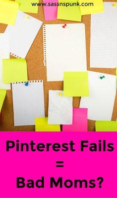 Do pinterest fails = bad moms?  parenting, family, kids, life, fun