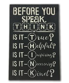 Another great find on #zulily! 'Before You Speak Think' Wall Sign #zulilyfinds