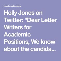 "Holly Jones on Twitter: ""Dear Letter Writers for Academic Positions, We know about the candidate's research already. Please tell us more about their collegiality, interaction, mentorship, and ability to secure funding and teach creatively. Sincerely, Search Committees"""