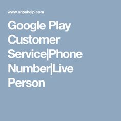 Google Play Customer Service|Phone Number|Live Person
