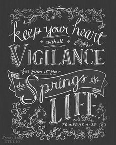"""Keep your heart with all vigilance, for from it flow the springs of life."""