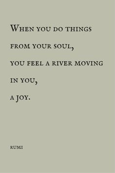 """""""When you do things from your soul, you feel a river moving in you, a joy.""""  ― Rumi.  Click on this image to see the most sophisticated collection of inspirational quotes!  Know some one looking for a recruiter we can help and we'll reward you travel to anywhere in the world. Email me, mailto:carlos@recruitingforgood.com"""