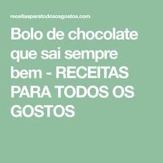 Bolo de chocolate que sai sempre bem - RECEITAS PARA TODOS OS GOSTOS