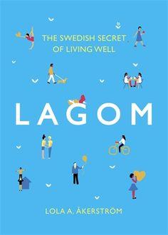 """Képtalálat a következőre: """"Lagom - The Swedish Secret of Living Well Lola Akerström"""""""